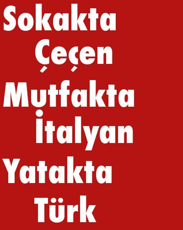 Sokakta Çeçen, Mutfakta İtalyan, Yatakta Türk!