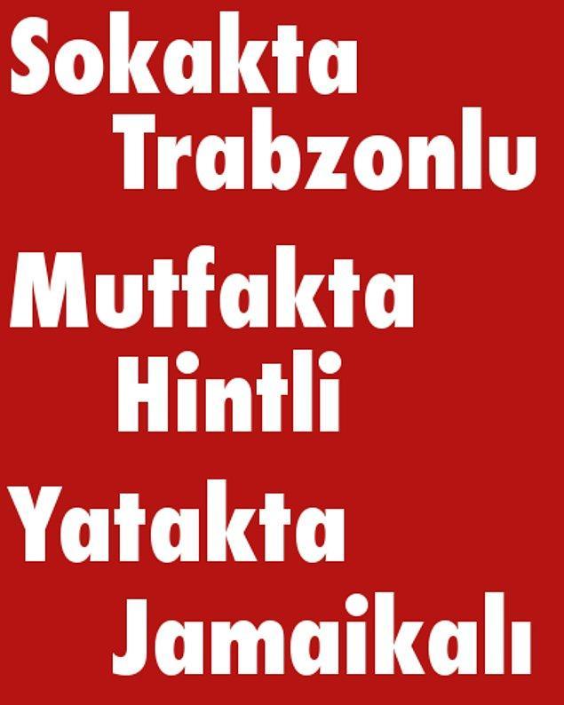 Sokakta Trabzonlu, Mutfakta Hintli, Yatakta Jamaikalı!