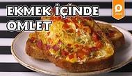 Omleti Ekmek Arasına Sığdırdık: Ekmek İçinde Omlet Nasıl Yapılır?
