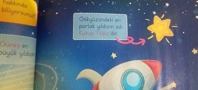 Hatalar elbette bunlarla sınırlı değil. Kitapta gökyüzündeki en parlak yıldızın adı 'Kutup Yıldız'ıdır' denildi.