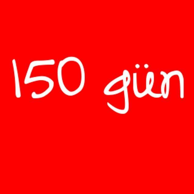 150 gün!