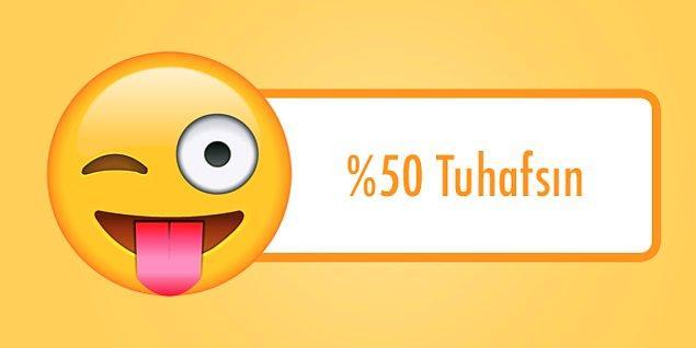Hmm... %50 tuhafsın!