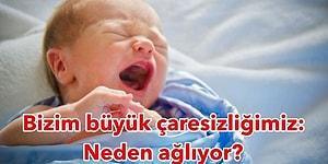 Taze Anne ve Babalar Buraya: Bebeğiniz Neden Ağlıyor?