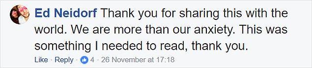 """""""Bunu herkesle paylaştığın için çok teşekkürler. Biz anksiyetenin çok ötesinde insanlarız. Bu okumaya ihtiyaç duyduğum bir şeydi. Teşekkürler."""""""