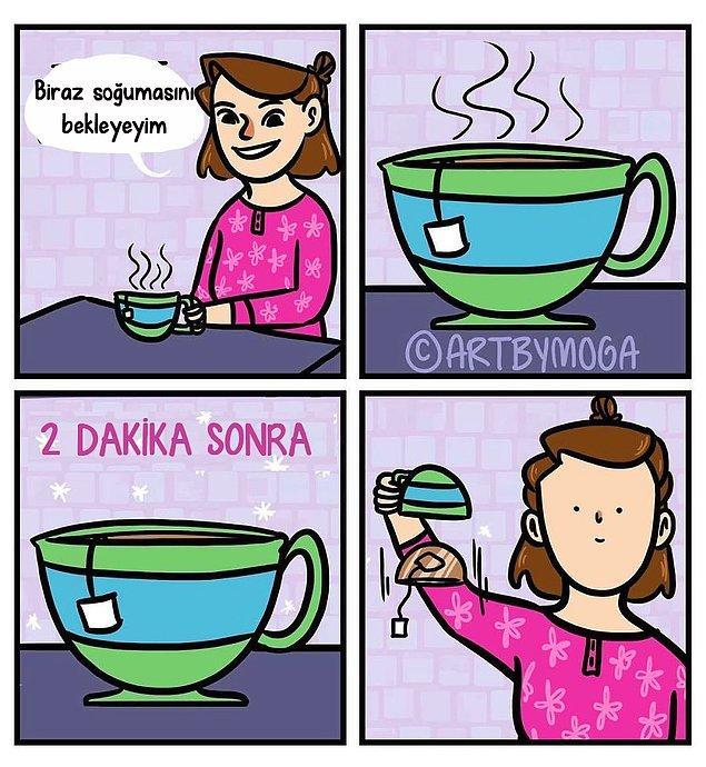 17. Çayımızı/kahvemizi içmeyi unutmak ve onun buz gibi olması :(