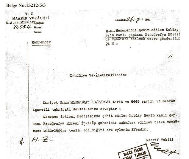 Bu son belgeden ise, Kubilay'ın kanlı şapkasının aynen muhafaza ve sergi için Etnografya Müzesine teslim edildiği görülmektedir.