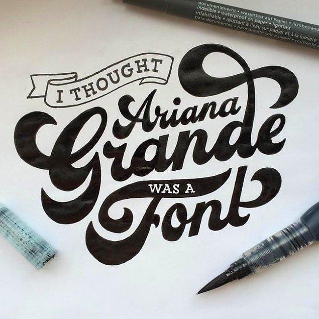 18. Ariana Grande bir font olsaydı?