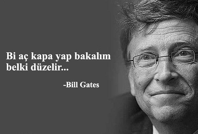 Bill Gates de olsa ilk öneri bu olmalıdır. :)
