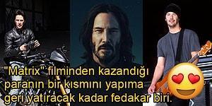 Keanu Reeves'in Yaşayan En Koca Yürekli İnsan Olduğunun Kanıtı 12 Özelliği