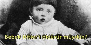 Kolay Gibi Gözükse de Aslında Çok Zor Olan Bir Soru: Bebek Hitler'i Öldürür müydün?