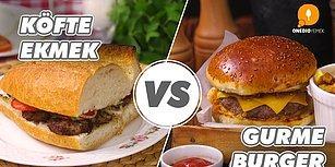 Seçim Yapmak Çok Zor Ama Pişman Olmak Yok! Köfte Ekmek vs Gurme Burger