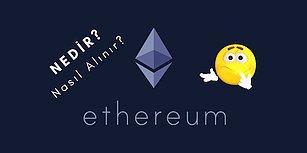 Yeni Başlayanlar İçin Ethereum Nedir? Nasıl Alınır?