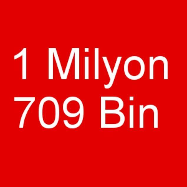 1 Milyon 709 Bin!