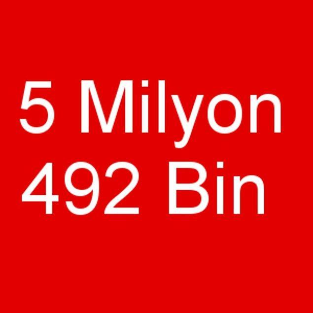 5 Milyon 492 Bin!