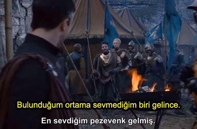 5. Sevmediğimiz biri bulunduğumuz ortama gelince Renly Baratheon gibi oluyoruz. :)