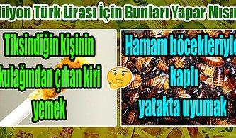 İğrenç Tercihler Serisi Devam Ediyor! Bakalım Bir Milyon Türk Lirası İçin Neler Yapabilirsin?