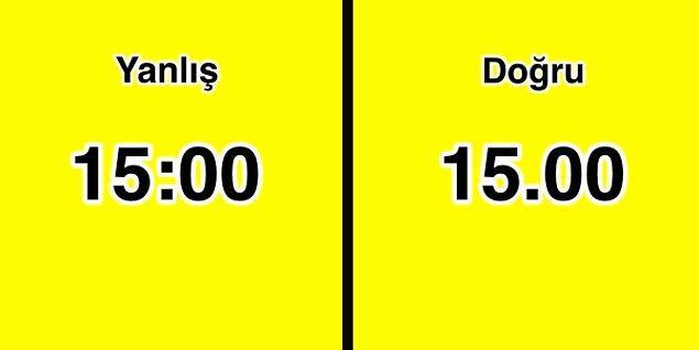 7. Saat ve dakika gösteren sayıları birbirinden ayırmak için nokta kullanılır; iki nokta üst üste değil.