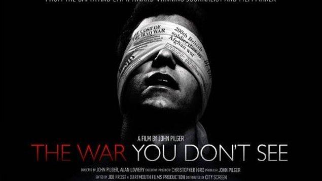 32. Dünyanın hiç değişmeyen gerçeği savaşların Birinci Dünya Savaşı'ndan tutun da Hiroşima'ya, Vietnam işgaline, Körfez Savaşları'na kadar uzandığı bir belgesel 'The War you Don't See'. Günümüze kadar gelen belgeselde medyanın savaşlardaki gücü, yönlendirmelerini izlemek kendinizi aptal gibi hissetmenize sebep olabilir.