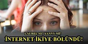 """Siz Hangisini Duyuyorsunuz? İnterneti İkiye Bölen Ses Kaydı """"Yanny"""" mi Diyor, """"Laurel"""" mı?"""