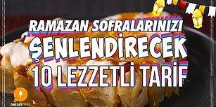 Ramazan Sofralarınızı Şenlendirecek 10 Lezzetli Tarif