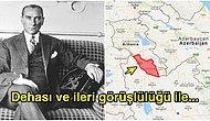 Stratejik Dehasıyla Hayran Bırakan Atatürk'ün Nahçıvan'la Komşu Olabilmek İçin Satın Aldığı İddia Edilen Toprak