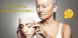 Yaşlanmanızı Önleyecek Bu Tavsiyeleri Mutlaka Öğrenmelisiniz!