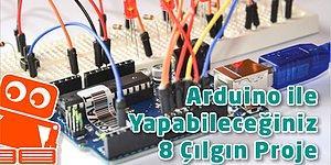 Arduino ile Yapabileceğiniz 8 Çılgın Proje