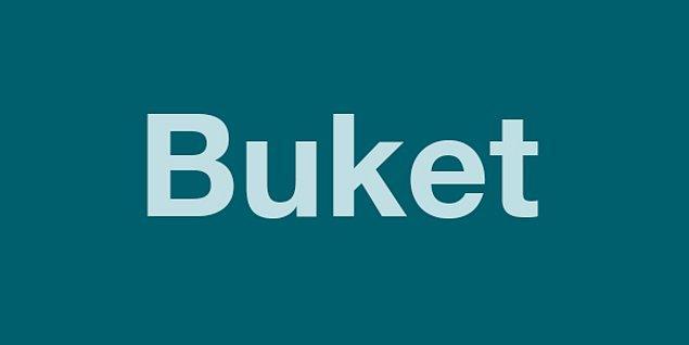 BUKET!