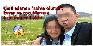 Çinli Adamın Sigortadan Para Alabilmek İçin Yaptığı Sahte Ölüm Tezgahı, Eşinin ve Çocuklarının Hayatına Mal Oldu!