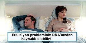 Sertleşme Problemi Yaşayanlar Dikkat! Bilim İnsanlarına Göre Sorun DNA'nızda Olabilir