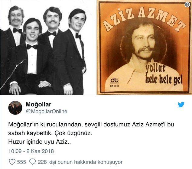 Moğollar grubu sosyal medya hesabından haberi  'Aziz Azmet'i bu sabah kaybettik. Çok üzgünüz. Huzur içinde uyu Aziz...' notuyla duyurdu.