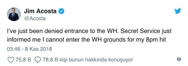 CNN muhabiri Jim Acosta, sosyal medyada kendisine ait Twitter hesabından açıklama yaparak, Beyaz Saray'a alınmadığını duyurdu.