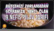 Bütçe Dostu Ve Her Yemeğin Tamamlayıcısı Pilav 9 Farklı Tarifiyle Sofranıza Geliyor!