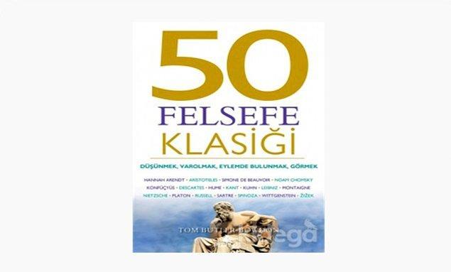 15. 50 Felsefe Klasiği: Düşünmek, Varolmak, Eylemde Bulunmak, Görmek - Tom Butler Bowdon