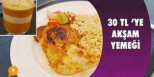 Bütçenizi Düşünen Muhteşem Bir Menü! 30 TL' ye Akşam Yemeği