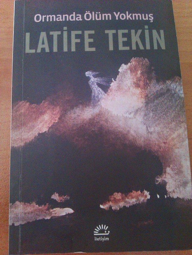 4- Latife Tekin - Ormanda Ölüm Yokmuş