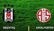 Antalyaspor - Beşiktaş Maçı Canlı İzle: İlk 11'ler, Canlı Anlatım ve Yorumlar