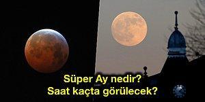 Geri Sayım Başladı! Süper Ay Bu Akşam En Büyük ve En Aydınlık Haliyle Gökyüzünde Görülecek