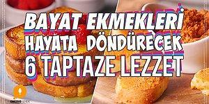 Bayat Ekmekleri Hayata Döndürecek 6 Taptaze Tarif
