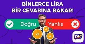 Oyna Kazan'da Yepyeni Bir Oyun! Para Kazanmak İçin Sorunun Doğru veya Yanlış Olduğunu Bilmen Yetecek!