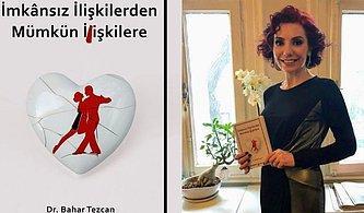 Psikiyatrist Dr. Bahar Tezcan'ın 'İmkânsız İlişkilerden Mümkün İlişkilere' İsimli Yeni Kitabından İlişkilerle İlgili Bazı Tavsiyeler