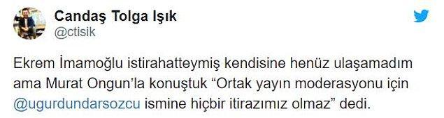 """Gazeteci Candaş Tolga Işık, Uğur Dündar önerisini Ekrem İmamoğlu'nun basın danışmanı Murat Ongun'a sorduğunu ve """"Hiçbir itirazımız olmaz"""" yanıtı aldığını aktardı."""