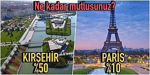 Kırşehir'de Yaşayanların Paris'te Yaşayanlardan Daha Mutlu Olduğu Gerçeğiyle Yüzleşmeye Hazır mısınız?