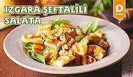 Salatada Değişik Tatlar Arayanlara! Izgara Şeftalili Salata Nasıl Yapılır?