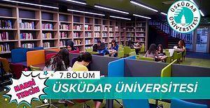 Harbi Tercih 7. Bölüm: Üsküdar Üniversitesi