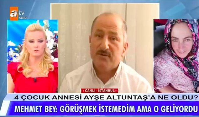 Mehmet Altuntaş ayrıca Ayşe'nin sürekli onunla görüşmek istediğini, hep peşinde koştuğunu ve kendisinin görüşmek istemediğini anlattı.