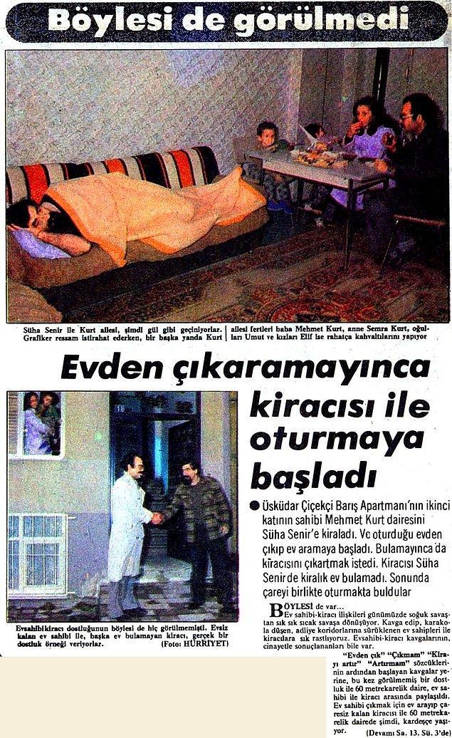 Dairesini Süha Senir'e kiralayan Mehmet Kurt isimli ev sahibi evsiz kalınca kiracısını evden çıkartmak istemiş fakat kiracı çıkmayınca birlikte yaşamaya başlamışlar.