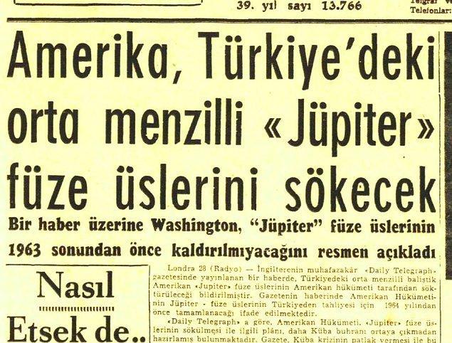 1962 - Amerika Birleşik Devletleri, Türkiye'deki orta menzilli Jüpiter füzelerini sökme kararı aldı.