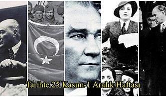 Atatürk Yılı İlan Edildi, Türk Kadını Siyasi Haklarına Kavuştu... Tarihte 25 Kasım-1 Aralık Haftası ve Yaşanan Önemli Olaylar