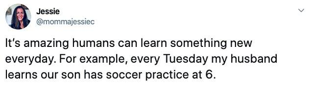 """Bonus: """"İnsanların her gün yeni bir şey öğrenmesi gerçekten harika. Mesela, eşim her salı günü oğlumuzun 6'da futbol antrenmanı olduğunu öğreniyor."""""""